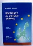 Horváth Zoltán: Kézikönyv az Európai Unióról