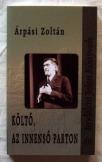 Árpási Zoltán: Költő az innenső parton 2008 Arad