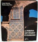 Gink Károly-Rubovszky Éva A perzsa művészet évezre