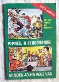Rejtő sorozat:Pipacs a fenegyere Minden jó ha vége