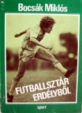 Bocsák Miklós:  Futballsztár Erdélyből Sport kiadó