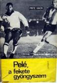 Fritz Hack:  Pelé a fekete gyöngyszem Sport kiadó