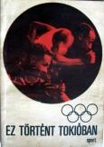 Kutas István: Ez történt Tokióban Sport kiadó 1964