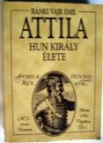 Bánki Vajk Emil:  Attila hun király élete