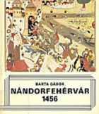Barta Gábor: Nándorfehérvár 1456