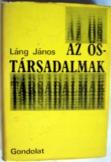 Láng János: Az őstársadalmak Gondolat kiadó 1978